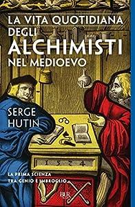 La vita quotidiana degli alchimisti nel Medioevo