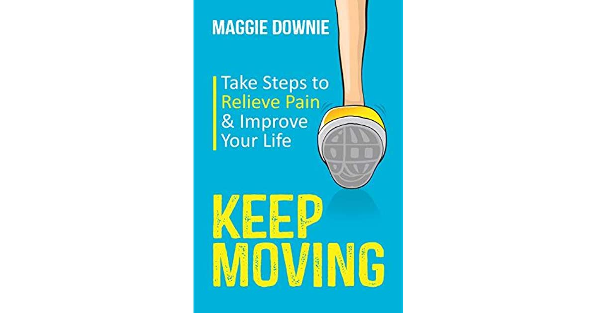keep moving take steps to relieve pain improve your life
