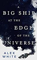A Big Ship at the Edge of the Universe (The Salvagers #1)
