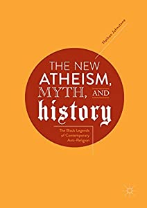 The New Atheism, Myth, and History: The Black Legends of Contemporary Anti-Religion
