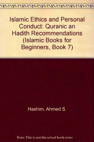 Islamic Ethics and Personal Conduct: Quranic an Hadith Recommendations (Islamic Books for Beginners, Book 7) (English and Arabic Edition)