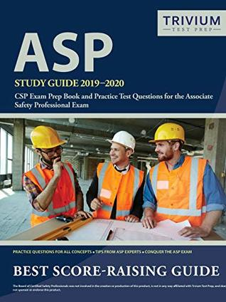 ASP Study Guide 2019-2020: CSP Exam Prep Book and Practice Test Questions for the Associate Safety Professional Exam Trivium Safety Professional Exam Prep Team