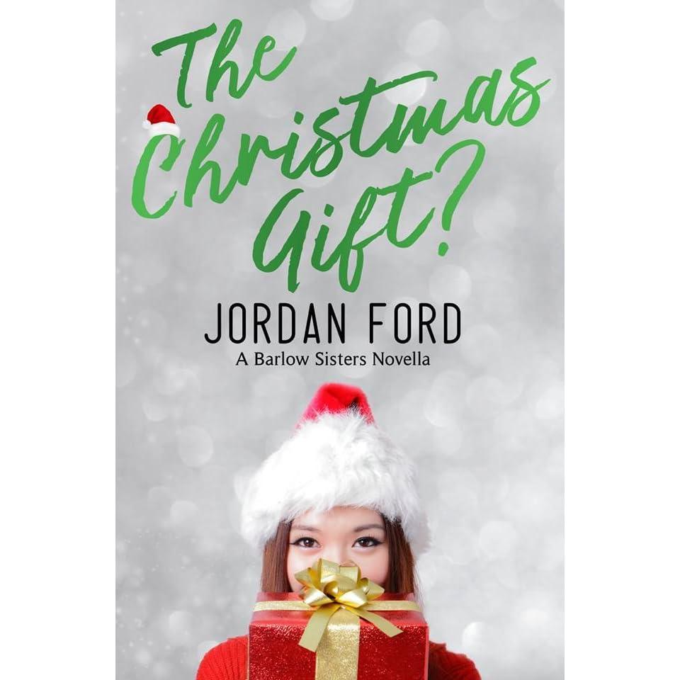 The Christmas Gift? (A Barlow Sisters Novella) by Jordan Ford