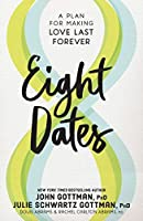 Eight Dates: A Plan for Making Love Last Forever