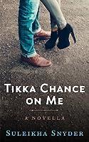 Tikka Chance on Me