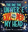 The Day the Universe Exploded My Head: Poems to Take You Into Space and Back Again