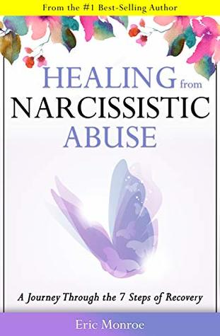 Healing from Narcissistic Abuse: A Journey Through the 7 Steps of Narcissistic Abuse Recovery