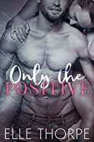 Only the Positive (Only You, #1)