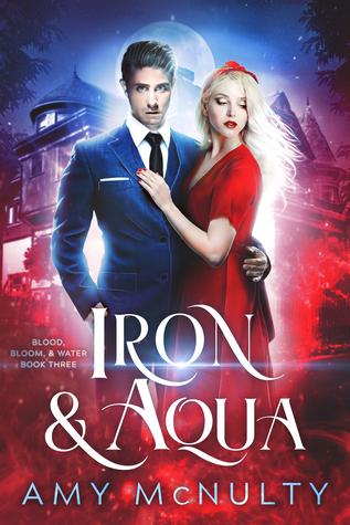 Iron & Aqua (Blood, Bloom, & Water, #3)
