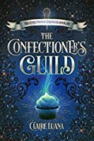 The Confectioner's Guild (The Confectioner Chronicles #1)