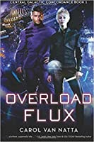 Overload Flux (Central Galactic Concordance, #1)