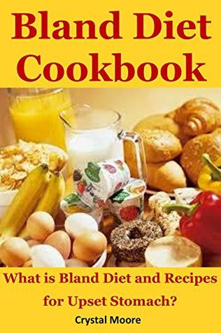 Bland Diet Cookbook: What is Bland Diet and Recipes for Upset