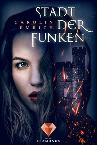 Stadt der Funken by Carolin Emrich