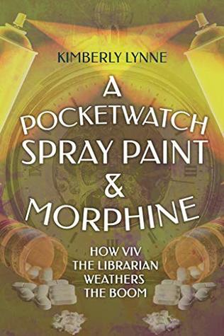 A Pocket Watch, Spray Paint & Morphine by Kimberly Lynne