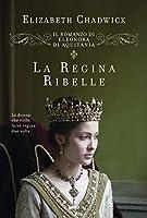 La regina ribelle: Il romanzo di Eleonora d'Aquitania