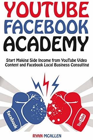 YouTube Facebook Academy: Start Making Side Income from YouTube Video Content and Facebook Local Business Consulting