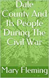 Dale County And Its People During The Civil War