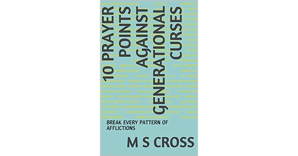 10 PRAYER POINTS AGAINST GENERATIONAL CURSES: BREAK EVERY