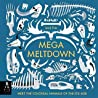 Mega Meltdown by Jack Tite