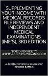 Supplementing your income with medical records file reviews and independent medical examinations (IME's), 3rd edition: A directory of referral sources for Reviews & IME's