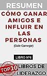 RESUMEN - CÓMO GANAR AMIGOS E INFLUIR EN LAS PERSONAS (Dale Carnegie): Técnicas fundamentales para tratar a los demás (TOP 10 MEJORES LIBROS DE LIDERAZGO nº 6)