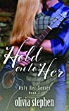 Hold on to Her (Only Her, #2)
