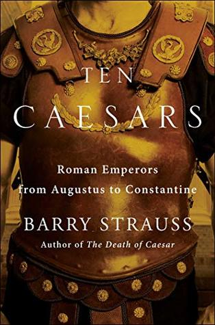 Ten Caesars: Roman Emperors from Augustus to Constantine by