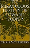 The Miraculous Destiny of Edward Cooper