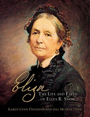 Eliza R. Snow: Her Life and Legacy