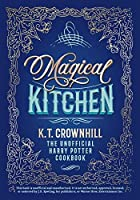 Magical Kitchen: The Unofficial Harry Potter Cookbook