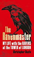 The Ravenmaster: Life with the Ravens at the Tower of London
