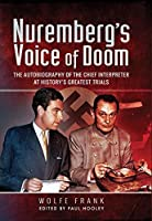 Nuremberg's Voice of Doom: The Autobiography of the Chief Interpreter at History's Greatest Trials
