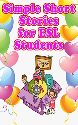 Simple Short Stories for ESL Students: 19 Great Stories for Children of All Ages