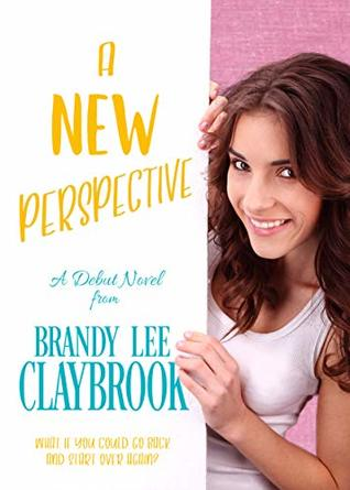 A New Perspective: What if you could go back and start over again? (A new Perspective Book 1)
