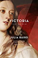Victoria the Queen: An Intimate Biography of the Woman who Changed the World