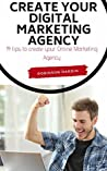 Create your Digital Marketing Agency - 14 tips to create your Online Marketing Agency