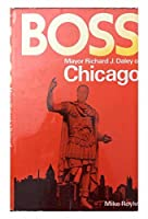 Boss: Mayor Richard J.Daley of Chicago