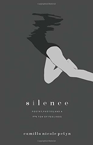 Silence: poetry, photos & a f**k ton of feelings.