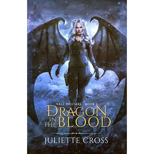 Dragon in the Blood (Vale of Stars, #2) by Juliette Cross