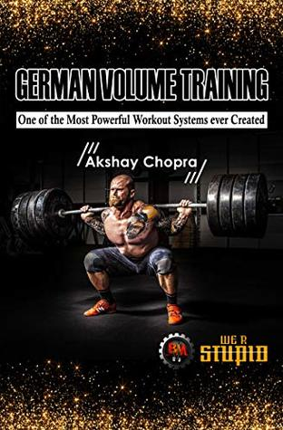 German Volume Training: One of the Most Powerful Workout Systems ever Created (WE R STUPID Book 5)