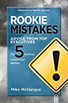 Rookie Mistakes: Advice from Top Executives on Five Critical Leadership Errors