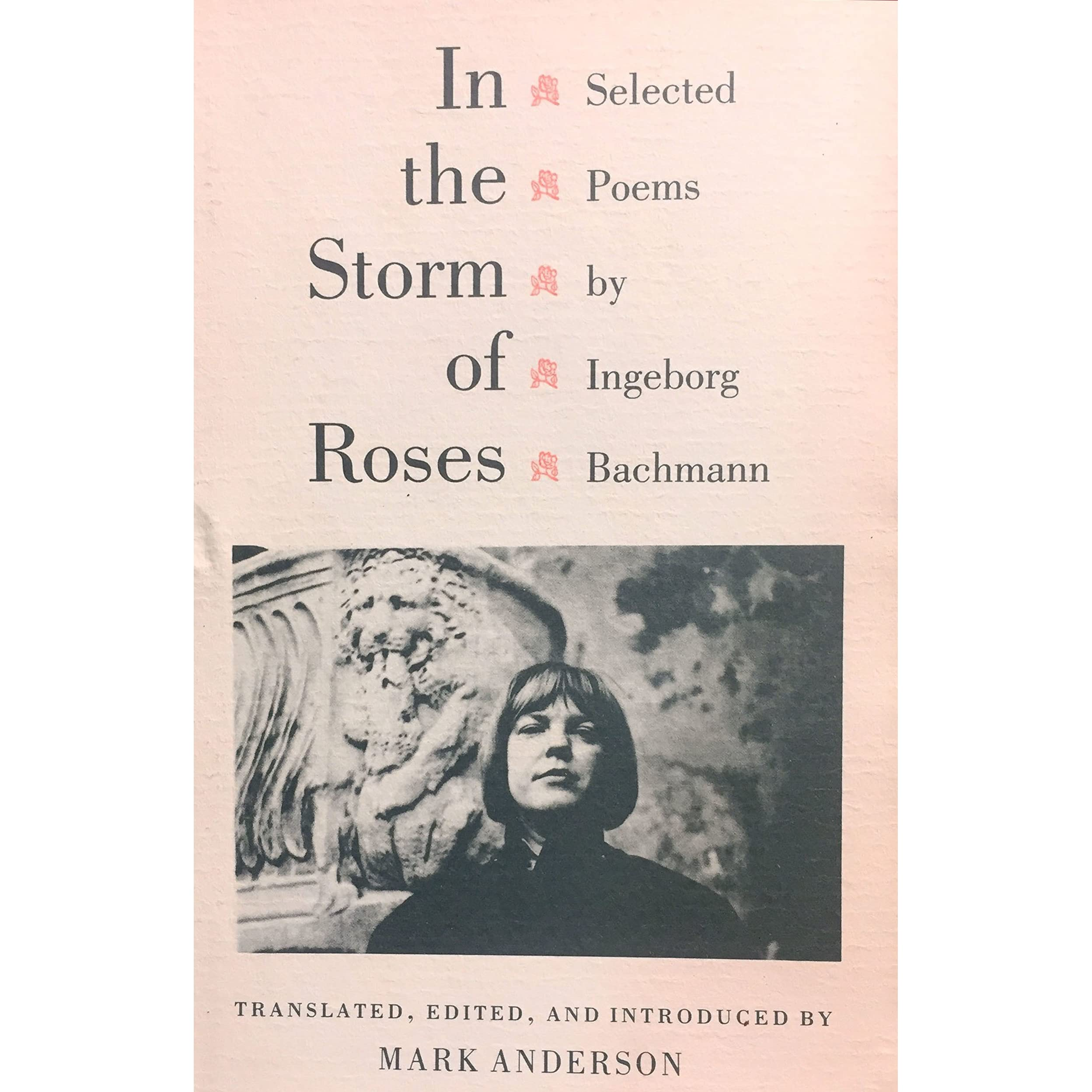 In The Storm Of Roses Selected Poems By Ingeborg Bachmann