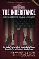 The Inheritance: Poisoned Fruit of JFK's Assassination