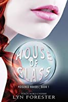 House of Glass (Poisoned Houses Book 1)