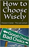 How to Choose Wisely: Choose A Career - The Last Lecture