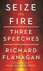 Seize the Fire by Richard Flanagan