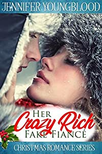 Her Crazy Rich Fake Fiancé (Christmas Romance Series)