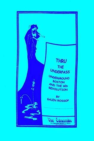 Thru The Underpass: Underground Boston And The 60s Revolution