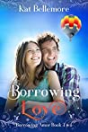 Borrowing Love: A Sweet Second-Chance Romance (Borrowing Amor Book 2)