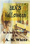 Bea's Halloween: The First Book in the Adventures of Bea-Thrillingly Spooky